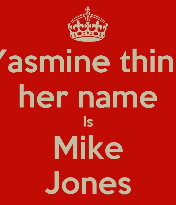 Yasmine think her name Is Mike Jones