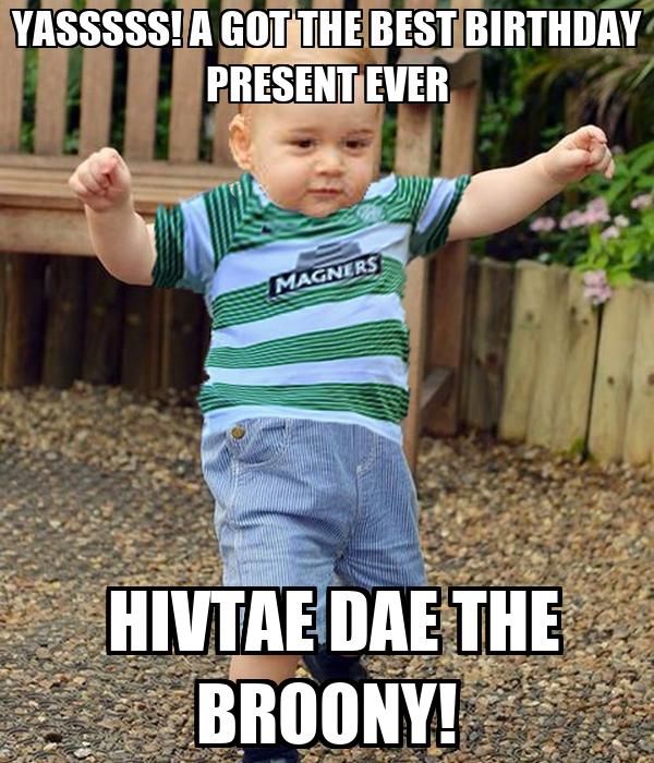 YASSSSS! A GOT THE BEST BIRTHDAY PRESENT EVER  HIVTAE DAE THE BROONY!