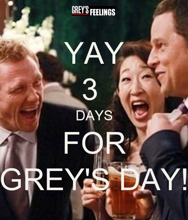 YAY 3  DAYS FOR GREY'S DAY!