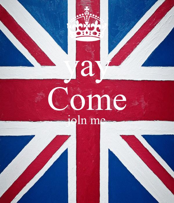 yay Come joln me