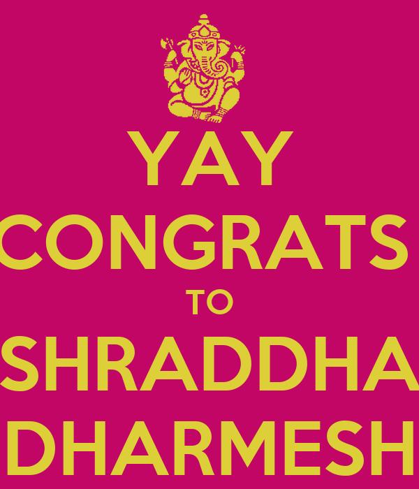 YAY CONGRATS  TO SHRADDHA DHARMESH