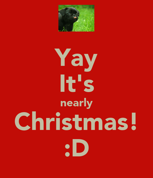 Yay It's nearly Christmas! :D