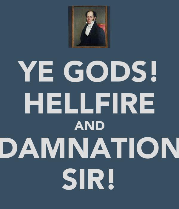 YE GODS! HELLFIRE AND DAMNATION SIR!