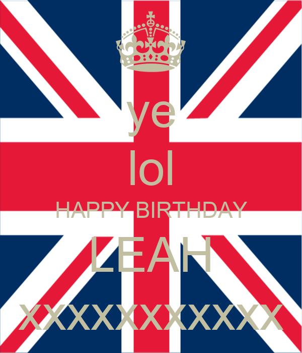 ye lol HAPPY BIRTHDAY LEAH xxxxxxxxxxx