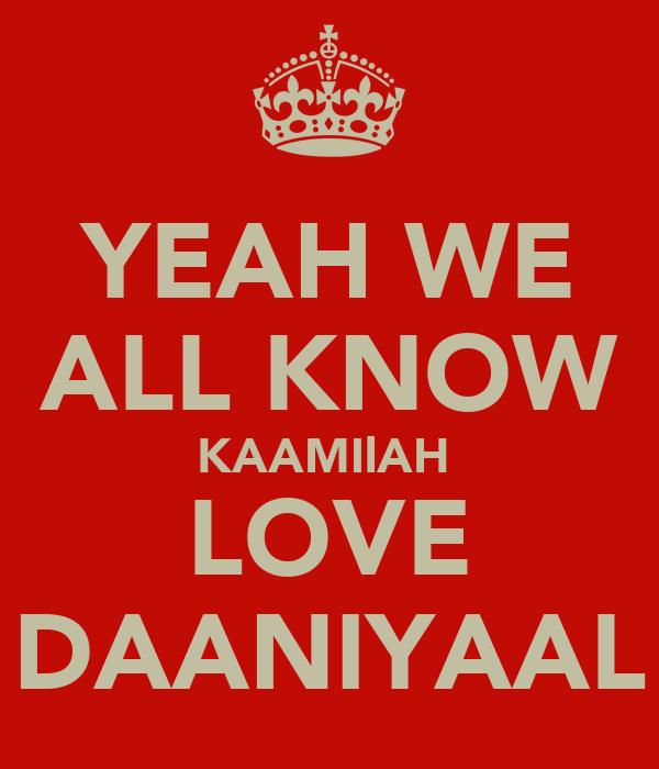 YEAH WE ALL KNOW KAAMIlAH  LOVE DAANIYAAL
