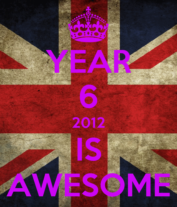 YEAR 6 2012 IS AWESOME