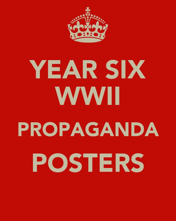 YEAR SIX WWII PROPAGANDA POSTERS