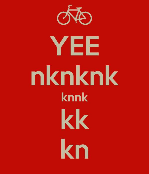 YEE nknknk knnk kk kn