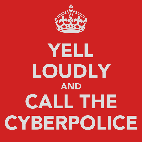 YELL LOUDLY AND CALL THE CYBERPOLICE