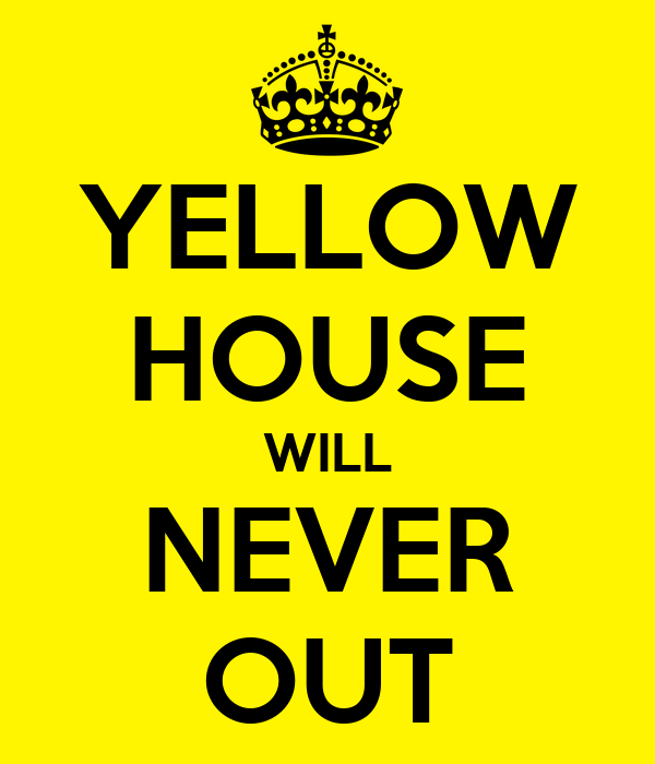 YELLOW HOUSE WILL NEVER OUT
