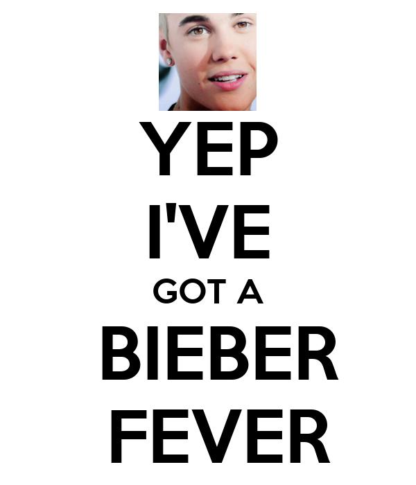 YEP I'VE GOT A  BIEBER  FEVER