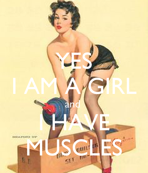 YES I AM A GIRL and  I HAVE MUSCLES