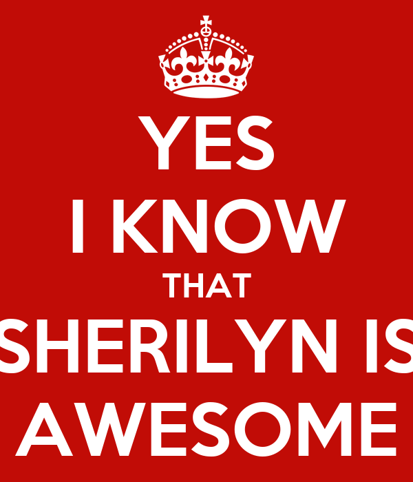 YES I KNOW THAT SHERILYN IS AWESOME