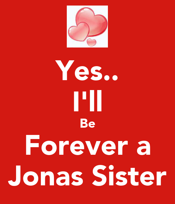 Yes.. I'll Be Forever a Jonas Sister