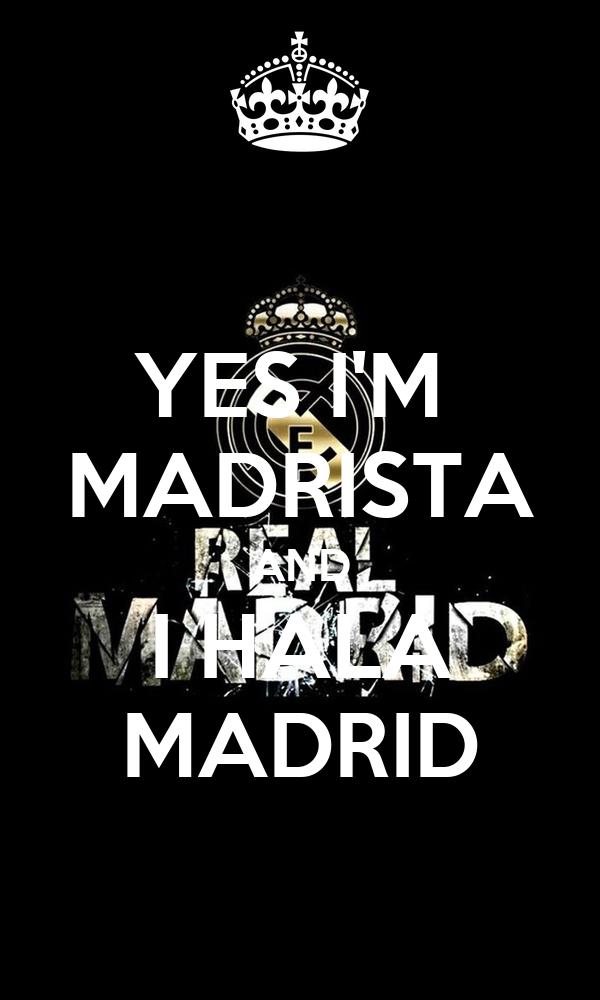 YES I'M  MADRISTA AND I HALA MADRID