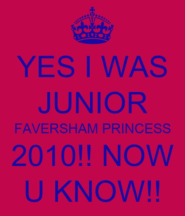 YES I WAS JUNIOR FAVERSHAM PRINCESS 2010!! NOW U KNOW!!