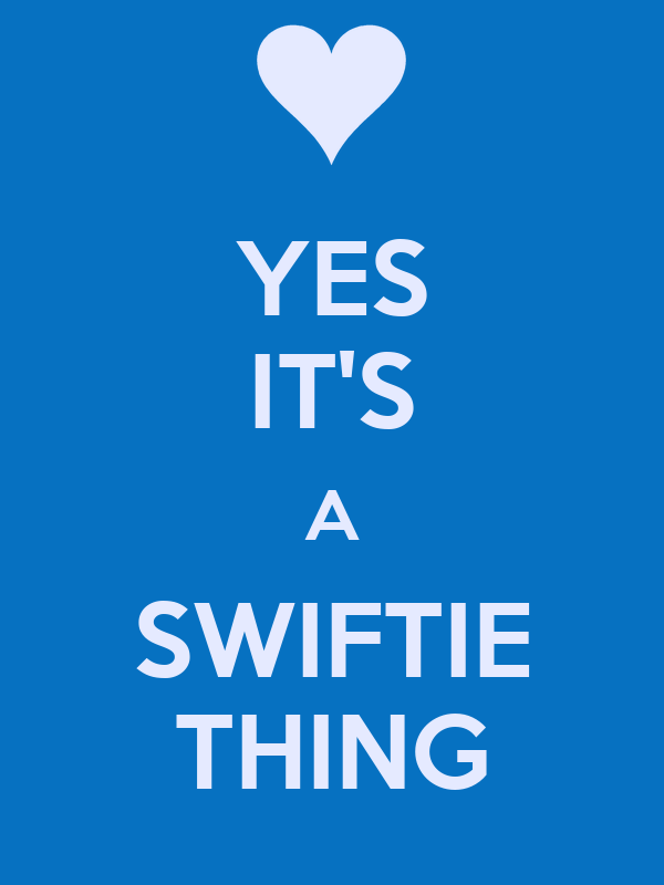 YES IT'S A SWIFTIE THING