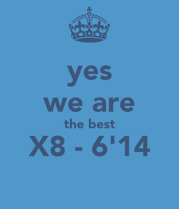 yes we are the best X8 - 6'14