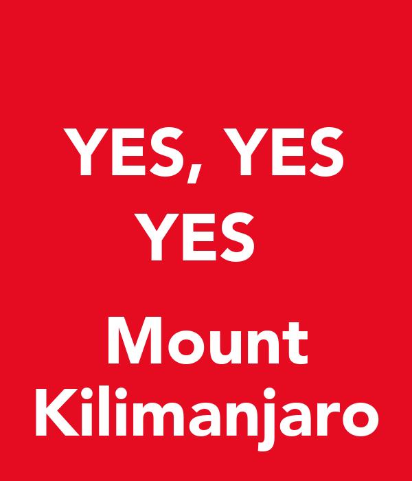 YES, YES YES   Mount Kilimanjaro