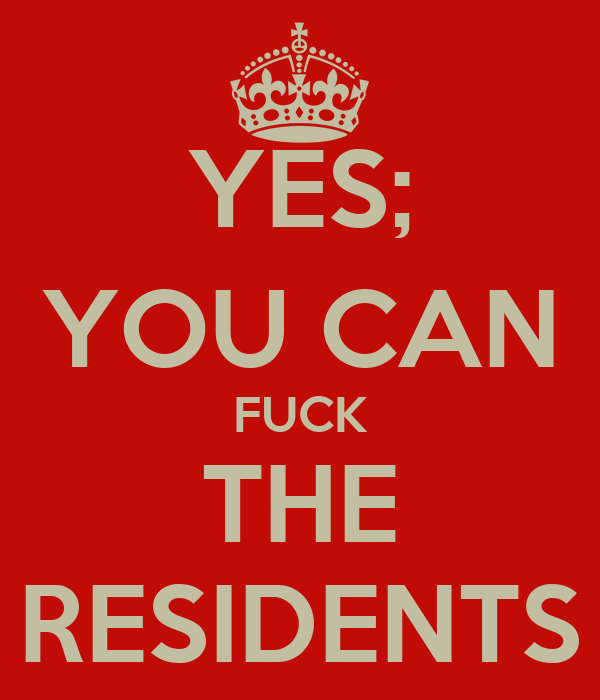 YES; YOU CAN FUCK THE RESIDENTS