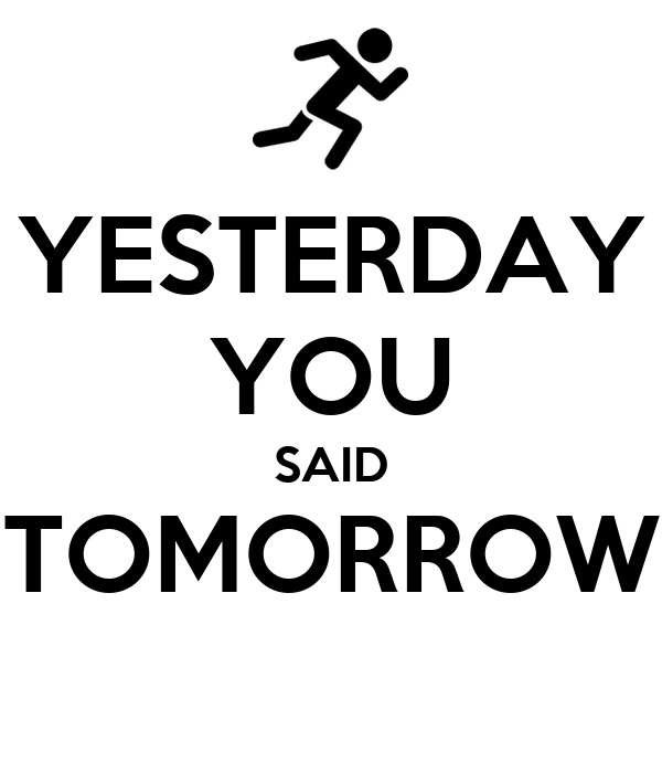 YESTERDAY YOU SAID TOMORROW