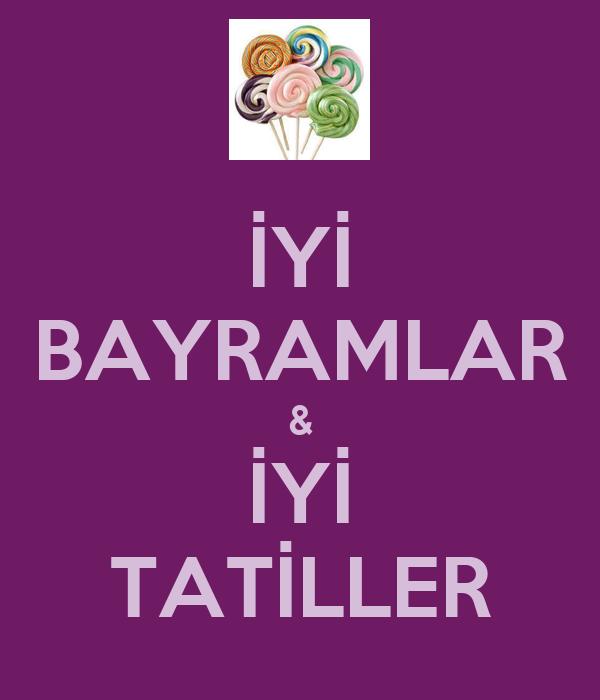 İYİ BAYRAMLAR & İYİ TATİLLER