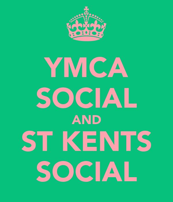 YMCA SOCIAL AND ST KENTS SOCIAL