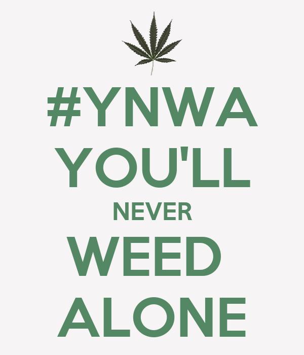 #YNWA YOU'LL NEVER WEED  ALONE