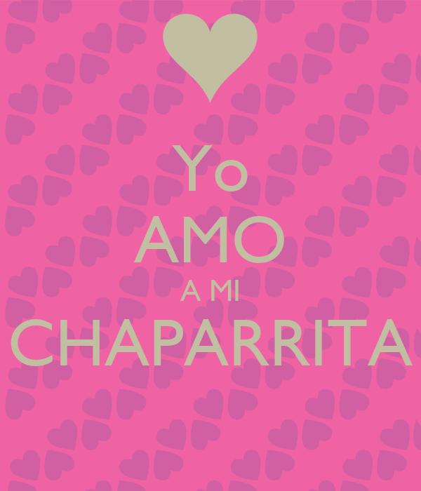 Yo AMO A MI CHAPARRITA