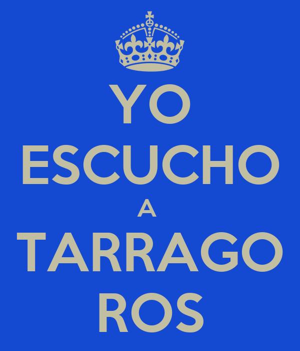 YO ESCUCHO A  TARRAGO ROS
