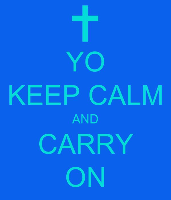 YO KEEP CALM AND CARRY ON