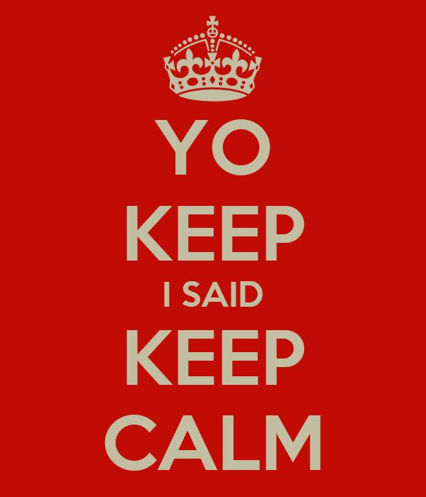 YO KEEP I SAID KEEP CALM