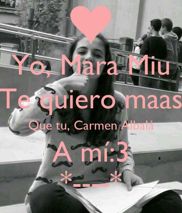 Yo, Mara Miu Te quiero maas Que tu, Carmen Albalá A mí:3 *----*