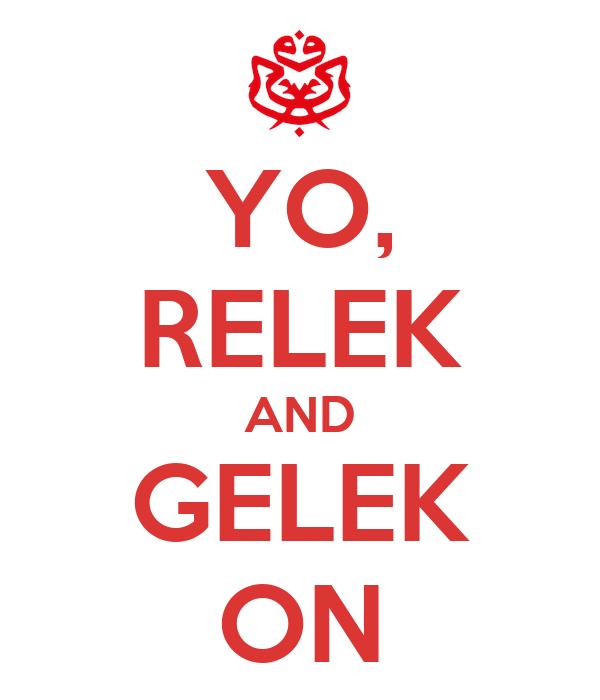 YO, RELEK AND GELEK ON