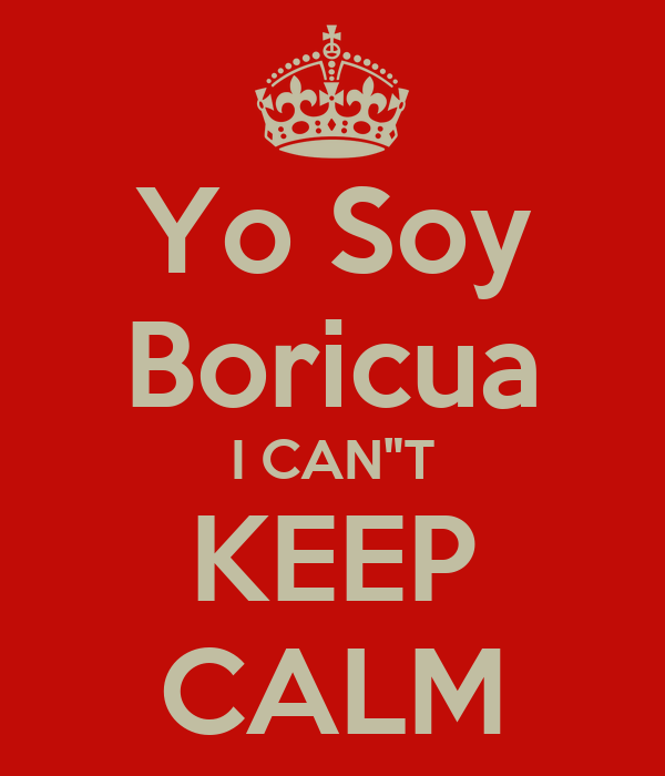 "Yo Soy Boricua I CAN""T KEEP CALM"