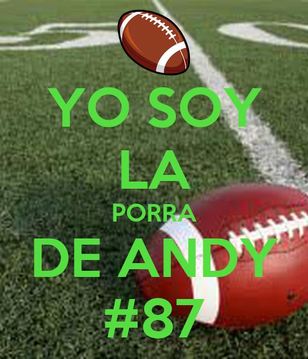 YO SOY LA PORRA DE ANDY #87