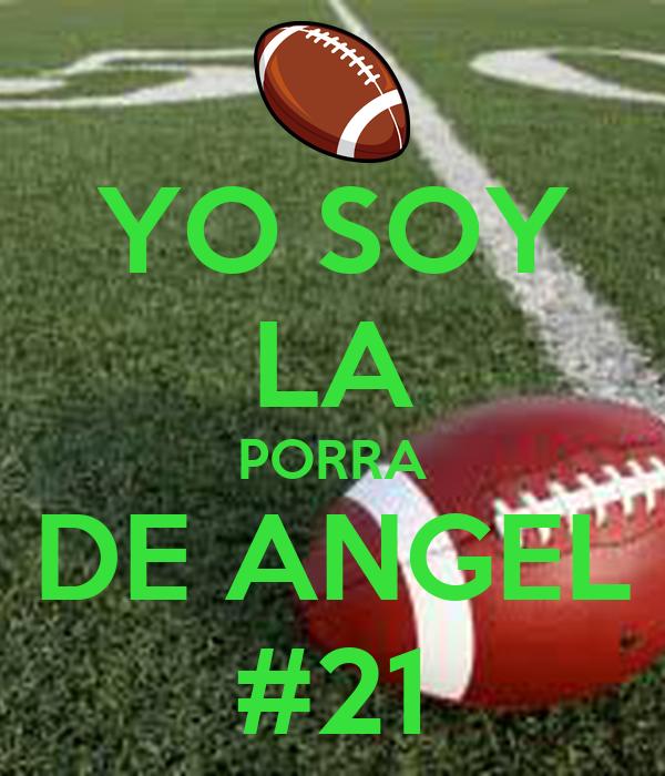 YO SOY LA PORRA DE ANGEL #21