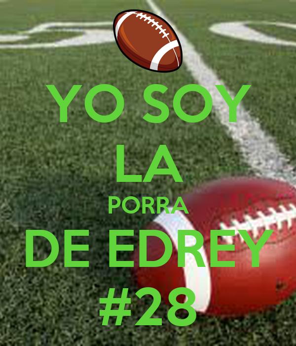 YO SOY LA PORRA DE EDREY #28