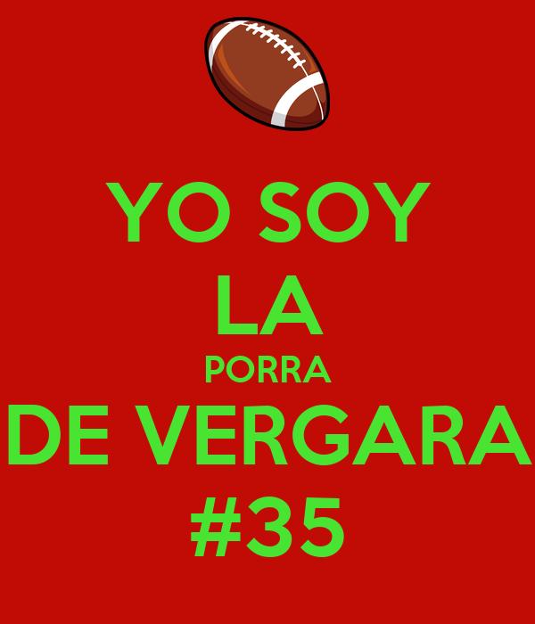 YO SOY LA PORRA DE VERGARA #35