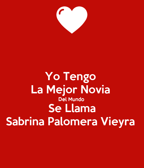 Yo Tengo  La Mejor Novia  Del Mundo  Se Llama Sabrina Palomera Vieyra