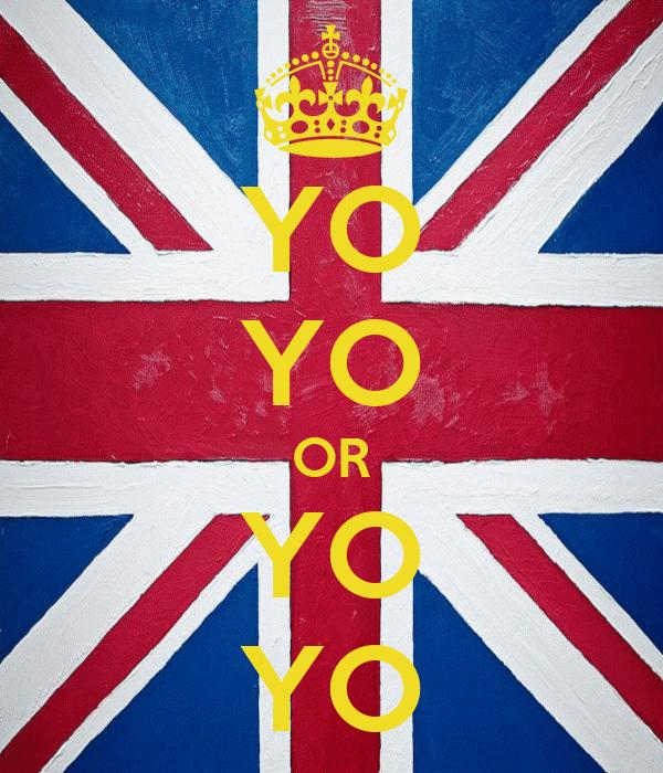 YO YO OR YO YO