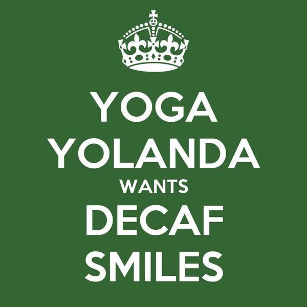 YOGA YOLANDA WANTS DECAF SMILES