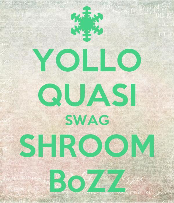 YOLLO QUASI SWAG SHROOM BoZZ