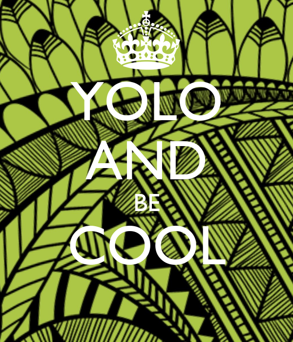 YOLO AND BE COOL