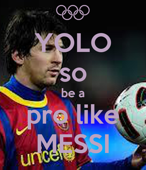 YOLO so be a pro like MESSI