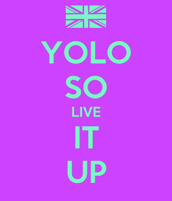 YOLO SO LIVE IT UP
