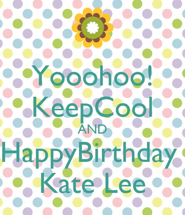 Yooohoo! KeepCool AND HappyBirthday  Kate Lee