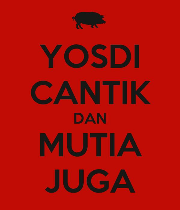 YOSDI CANTIK DAN MUTIA JUGA
