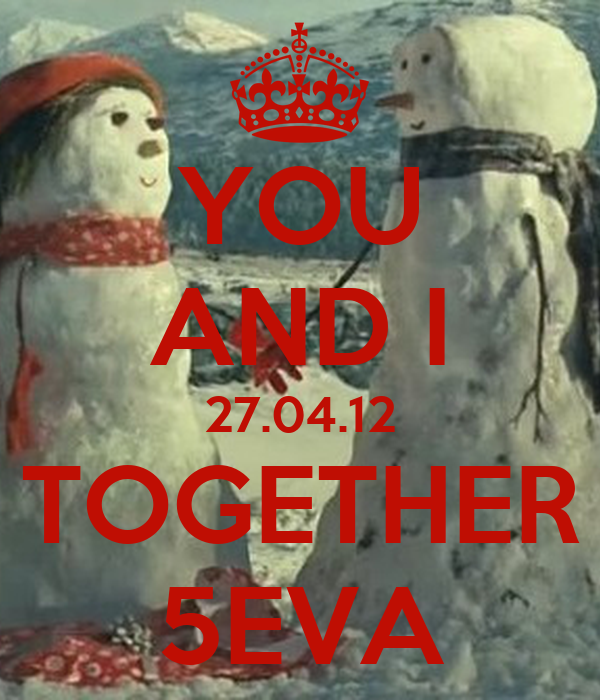 YOU AND I 27.04.12 TOGETHER 5EVA