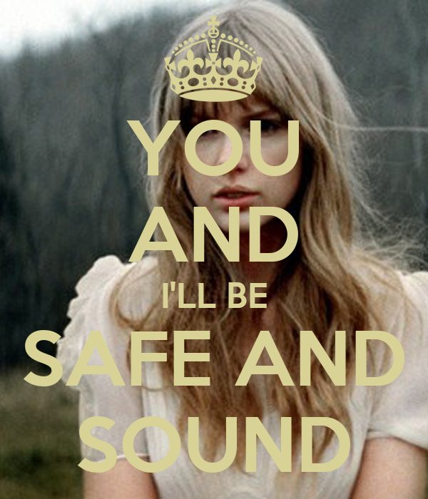 YOU AND I'LL BE SAFE AND SOUND
